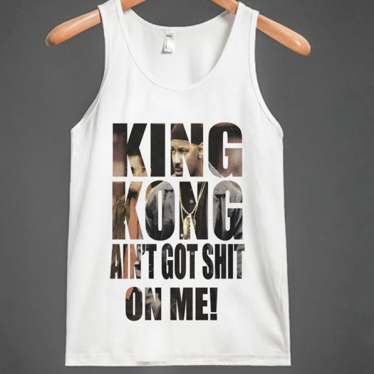 King kong aint got shit on me movie quote t shirt